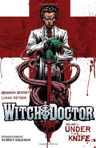 Witch Doctor, Vol. 1: Under the Knife: Brandon Seifert, Lukas Ketner, Robert Kirkman: 9781607064411: Amazon.com: Books
