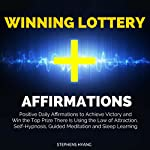Winning Lottery Affirmations: Positive Daily Affirmations to Achieve Victory and Win the Top Prize There Is Using the Law of Attraction, Self-Hypnosis, Guided Meditation and Sleep Learning | Stephens Hyang