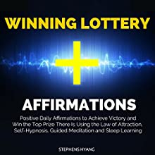 Winning Lottery Affirmations: Positive Daily Affirmations to Achieve Victory and Win the Top Prize There Is Using the Law of Attraction, Self-Hypnosis, Guided Meditation and Sleep Learning Audiobook by Stephens Hyang Narrated by Susan Smith