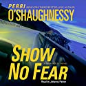 Show No Fear: A Nina Reilly Novel (       UNABRIDGED) by Perri O'Shaughnessy Narrated by Johanna Parker