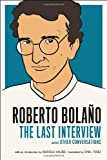 img - for Roberto Bolano: The Last Interview: And Other Conversations book / textbook / text book