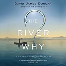 The River Why | Livre audio Auteur(s) : David James Duncan Narrateur(s) : Dick Hill