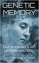 GENETIC MEMORY: OUR ANCESTORS LEFT US THEIR SECRETS.