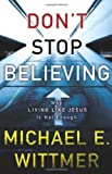 Don't Stop Believing: Why Living Like Jesus Is Not Enough