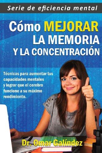 Cómo Mejorar La Memoria Y La Concentración: Técnicas Para Aumentar Tus Capacidades Mentales Y Lograr Que El Cerebro Funcione A Su Máximo Rendimiento ... Mental) (Volume 1) (Spanish Edition)