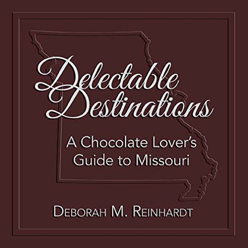 Delectable Destinations: A Chocolate Lover s Guide to Missouri by Deborah M. Reinhardt
