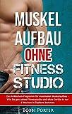 Muskelaufbau ohne Fitnessstudio: Das 4-Wochen-Programm für maximalen Muskelaufbau - Wie Sie ganz ohne Fitnessstudio und ohne Geräte in nur 4 Wochen in ... Bankdrücken, Muskelaufbau)