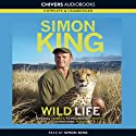 Wild Life: Amazing Animals, Extraordinary People, Astonishing Places (       UNABRIDGED) by Simon King Narrated by Simon King