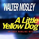 A Little Yellow Dog: An Easy Rawlins Mystery (       UNABRIDGED) by Walter Mosley Narrated by Howard Weinberger