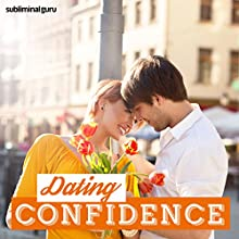 Dating Confidence: Make Dates Delightful with Subliminal Messages  by Subliminal Guru Narrated by Subliminal Guru