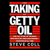 The Taking of Getty Oil: The Full Story of the Most Spectacular - and Catastrophic - Takeover of All (       UNABRIDGED) by Steve Coll Narrated by Steven Cooper