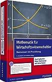 Mathematik für Wirtschaftswissenschaftler: Basiswissen mit Praxisbezug (inkl. E-Learning MyMathLab Deutsche Version und E-Text (Pearson Studium - Economic BWL)