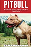 img - for Pitbull: The Ultimate Training Techniques For Your Pitbull Terrier (Pitbull Dog, Pitbull Breeding, How To Train Your Dog) book / textbook / text book
