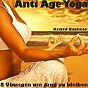 Anti Age Yoga: 8 Übungen um jung zu bleiben Hörbuch von Astrid Buchner Gesprochen von: Astrid Buchner
