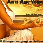 Anti Age Yoga: 8 Übungen um jung zu bleiben | Astrid Buchner