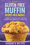 img - for Easy Gluten Free Wheat Free Muffin Recipes On A Budget: Muffins So Delicious And Flavorful You Will Never Believe It's Gluten-Free book / textbook / text book