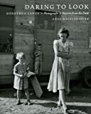 img - for Daring to Look: Dorothea Lange's Photographs and Reports from the Field book / textbook / text book