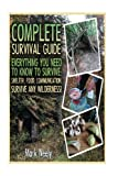 img - for Complete Survival Guide: Everything You Need To Know To Survive: Shelter, Food, Communication. Survive Any Wilderness!: (Big Book of Survival Skills, ... disaster, how to survive in the forest) book / textbook / text book