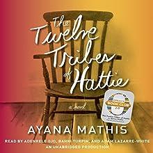 The Twelve Tribes of Hattie (Oprah's Book Club 2.0) | Livre audio Auteur(s) : Ayana Mathis Narrateur(s) : Adenrele Ojo, Bahni Turpin, Adam Lazarre-White
