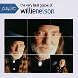 Playlist: The Very Best Gospel of Willie Nelson Willie Nelson