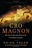 Cro-Magnon: How the Ice Age Gave Birth to the First Modern Humans
