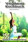 Veganer Kochbuch: Veganer Kochbuch - 350 Rezepte f�r die vegane Ern�hrung