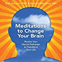 Meditations to Change Your Brain: Rewire Your Neural Pathways to Transform Your Life Rede von Rick Hanson, Rick Mendius Gesprochen von: Rick Hanson, Rick Mendius