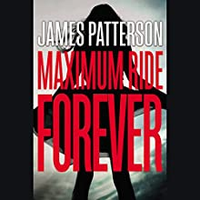 Maximum Ride Forever (       UNABRIDGED) by James Patterson Narrated by Kasey Lee Huizinga
