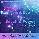 Strengthen Your Third Eye and Psychic Power with Hypnosis, Subliminal, and Guided Meditation  by Rachael Meddows Narrated by Rachael Meddows