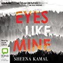 Eyes Like Mine Audiobook by Sheena Kamal Narrated by Laurel Lefkow