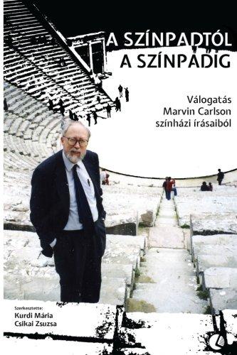 A színpadtól a színpadig: Válogatás Marvin Carlson színházi írásaiból (Hungarian Edition)