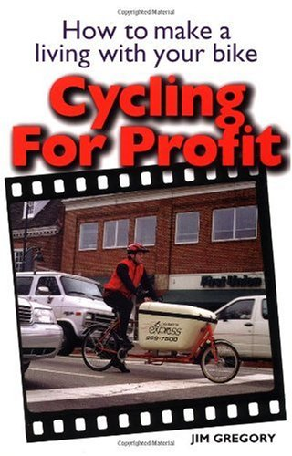 Cycling For Profit: How to make a living with your bicycle (Cycling Resources Series)