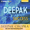 Ask Deepak About Success  by Deepak Chopra Narrated by Deepak Chopra, Joyce Bean