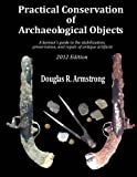 img - for Practical Conservation of Archaeological Objects: A layman's guide to the stabilization, preservation, and repair of antique artifacts (Volume 1) book / textbook / text book