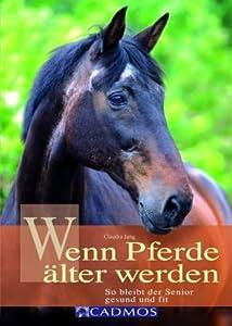 Wenn Pferde älter werden: So bleibt der Senior gesund und fit von Cadmos Verlag