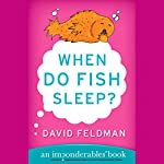 When Do Fish Sleep? And Other Imponderables of Everyday Life | David Feldman
