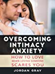 Overcoming Intimacy Anxiety: How to L...