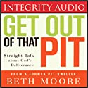 Get Out of That Pit (       UNABRIDGED) by Beth Moore Narrated by Beth Moore