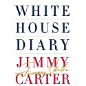 White House Diary (       UNABRIDGED) by Jimmy Carter Narrated by Jimmy Carter, Boyd Gaines