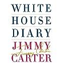 White House Diary Hörbuch von Jimmy Carter Gesprochen von: Jimmy Carter, Boyd Gaines
