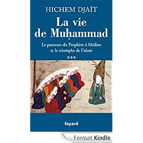 La vie de Muhammad T.3:Le parcours du Prophte  Mdine et le triomphe de l'islam