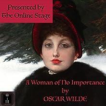 A Woman of No Importance Audiobook by Oscar Wilde Narrated by Ben Lindsey-Clark, David Prickett, Erin Louttit, Susan Iannucci, Linda Barrans, Elizabeth Klett, Tiffany Halla Colonna