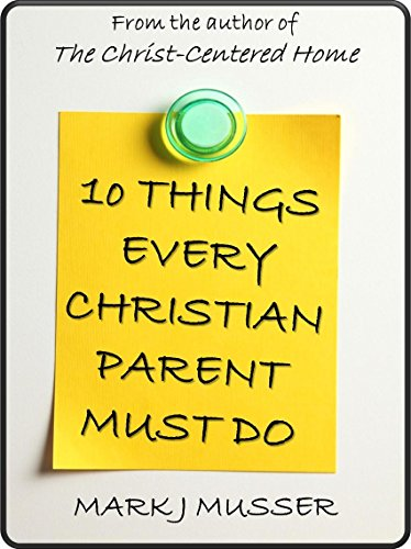 Free Kindle Book : 10 Things Every Christian Parent Must Do