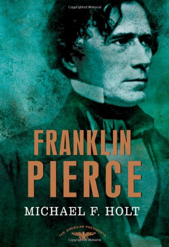 Franklin Pierce: The American Presidents Series: T…