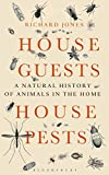 House Guests, House Pests: A Natural History of Animals in the Home (Bloomsbury Nature Writing)