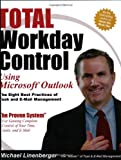 Total Workday Control Using Microsoft Outlook: The Eight Best Practices of Task and E-Mail Management (0974930415) by Michael Lineberger