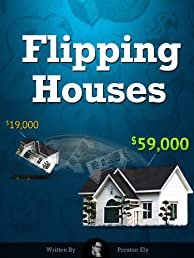 Flipping Houses by Preston Ely