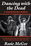 img - for Dancing with the Dead - A Photographic Memoir: My Good Old Days with the Grateful Dead & the San Francisco Music Scene 1964-1974 book / textbook / text book