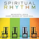 Spiritual Rhythm: Being with Jesus Every Season of Your Soul Audiobook by Mark Buchanan Narrated by Tom Casaletto