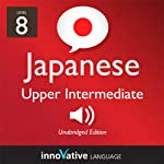 Learn Japanese - Level 8: Upper Intermediate Japanese, Volume 2: Lessons 1-25: Intermediate Japanese #3 |  Innovative Language Learning